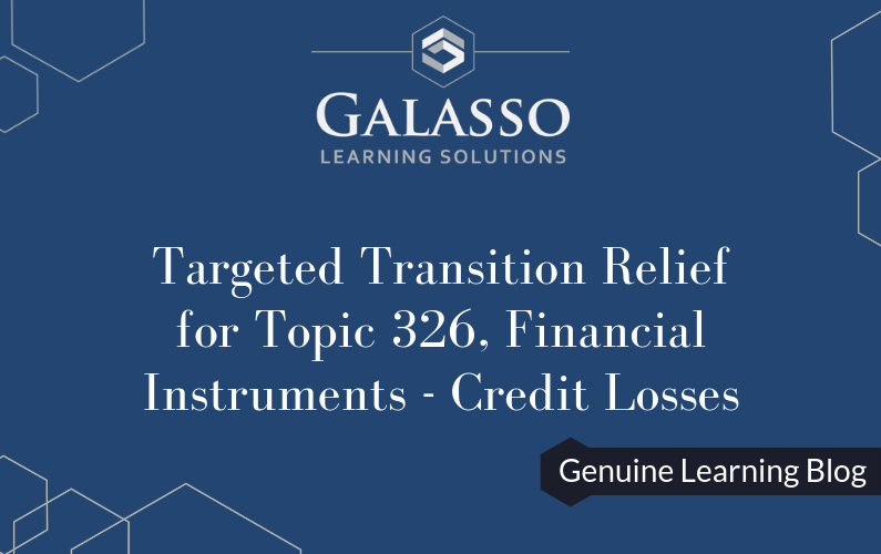 Targeted Transition Relief for Topic 326, Financial Instruments – Credit Losses